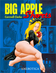 Big Apple Shorts by Cornnell Clarke © 2012 Erotic art, Adults Only Graphic Novel, Adults Only Comics, Adults Only Comic Book, Hentai