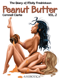 The Diary of Molly Fredrickson:  Peanut Butter, Vol. 2 by Cornnell Clarke ©2012 Adults Only Art. Adults Only Comics.